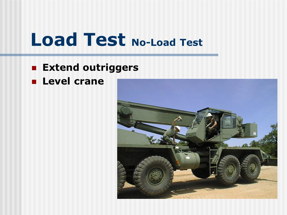 Load Test No-Load Test Extend outriggers Level crane