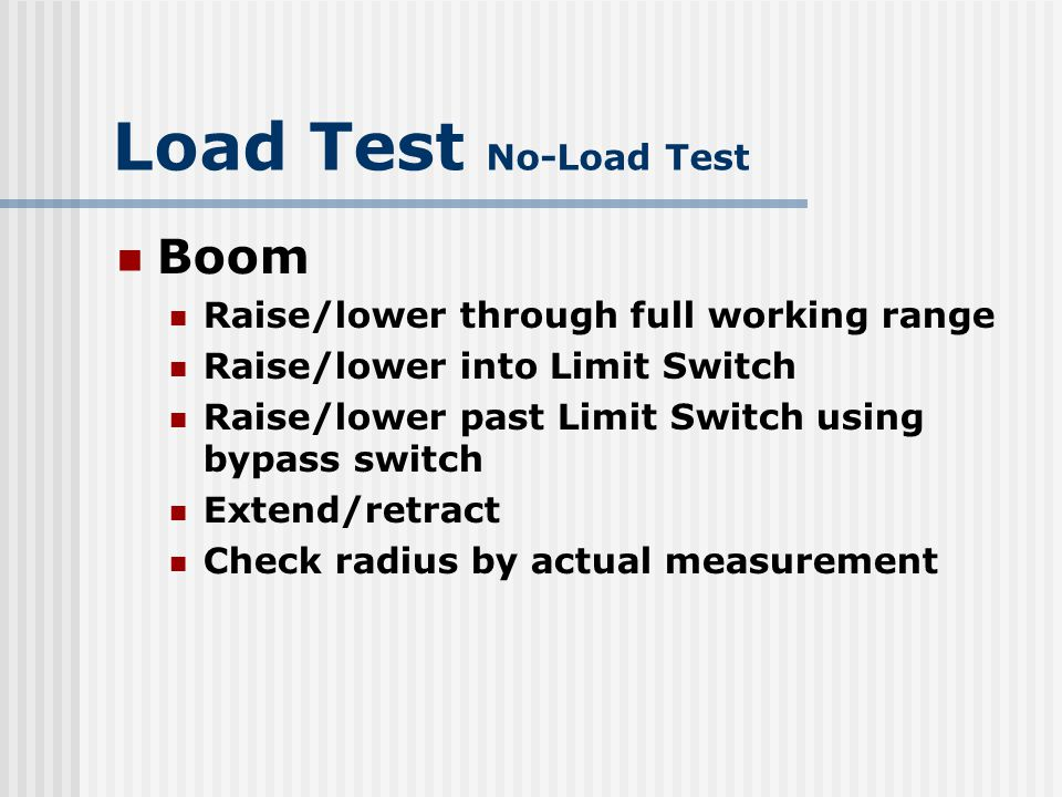 Load Test No-Load Test Boom Raise/lower through full working range
