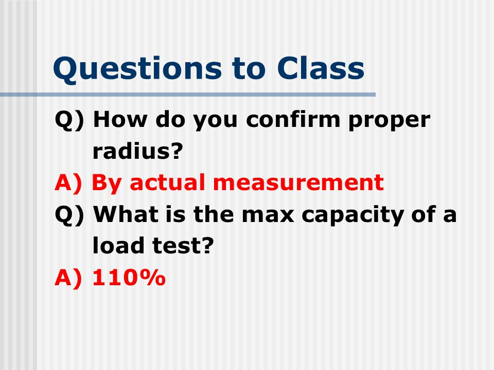 Questions to Class Q) How do you confirm proper radius
