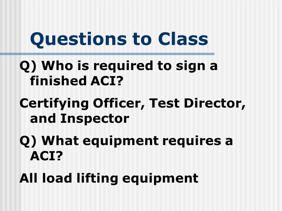 Questions to Class Q) Who is required to sign a finished ACI