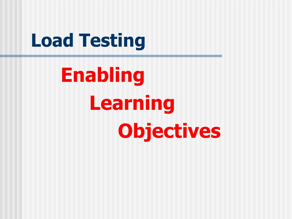Load Testing Enabling Learning Objectives