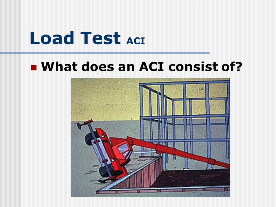 Load Test ACI What does an ACI consist of