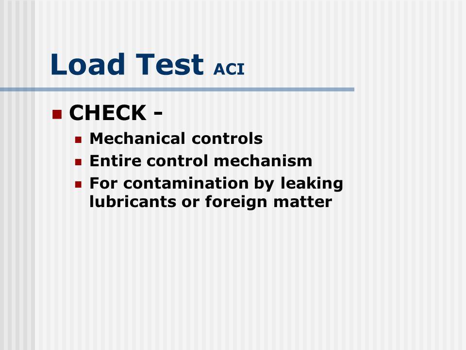 Load Test ACI CHECK - Mechanical controls Entire control mechanism