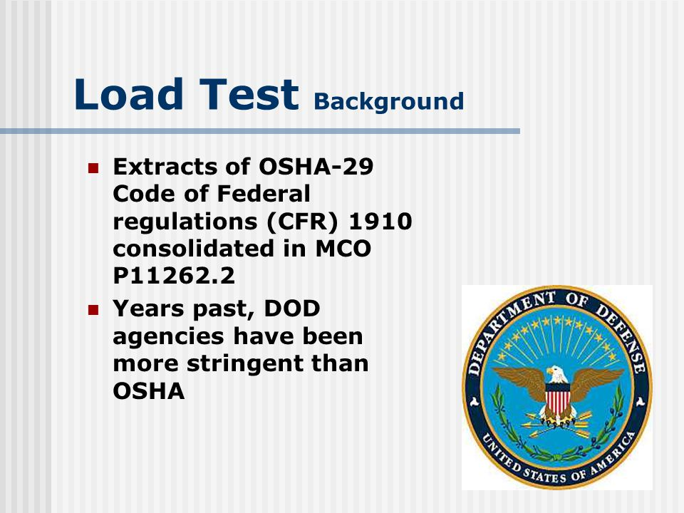 Load Test Background Extracts of OSHA-29 Code of Federal regulations (CFR) 1910 consolidated in MCO P11262.2.