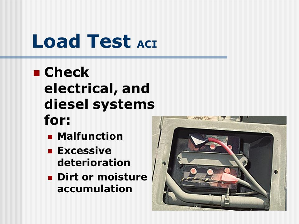 Load Test ACI Check electrical, and diesel systems for: Malfunction