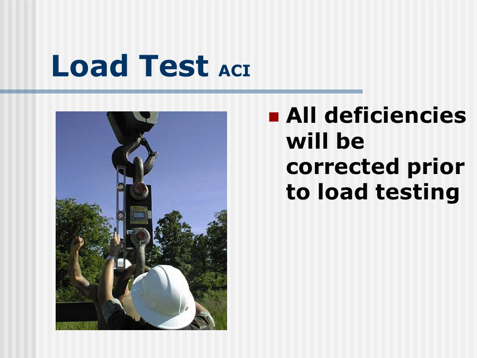 Load Test ACI All deficiencies will be corrected prior to load testing