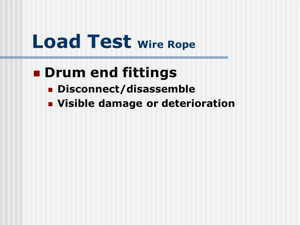 Load Test Wire Rope Drum end fittings Disconnect/disassemble