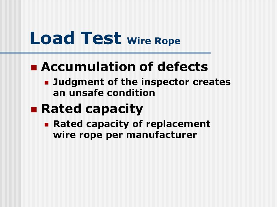 Load Test Wire Rope Accumulation of defects Rated capacity