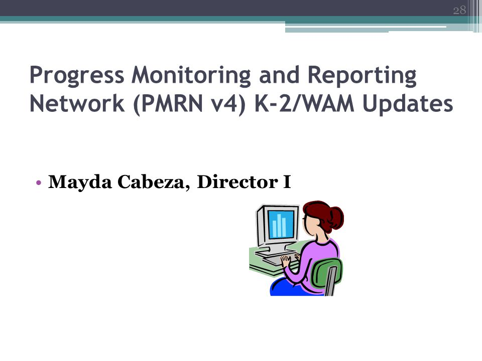 Progress Monitoring and Reporting Network (PMRN v4) K-2/WAM Updates