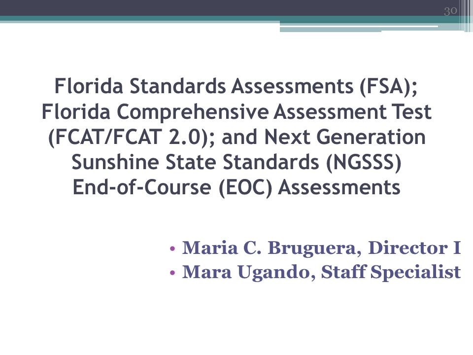 Florida Standards Assessments (FSA); Florida Comprehensive Assessment Test (FCAT/FCAT 2.0); and Next Generation Sunshine State Standards (NGSSS) End-of-Course (EOC) Assessments