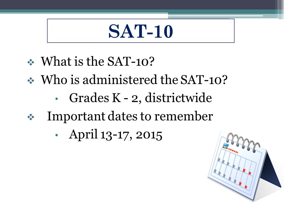 SAT-10 What is the SAT-10 Who is administered the SAT-10