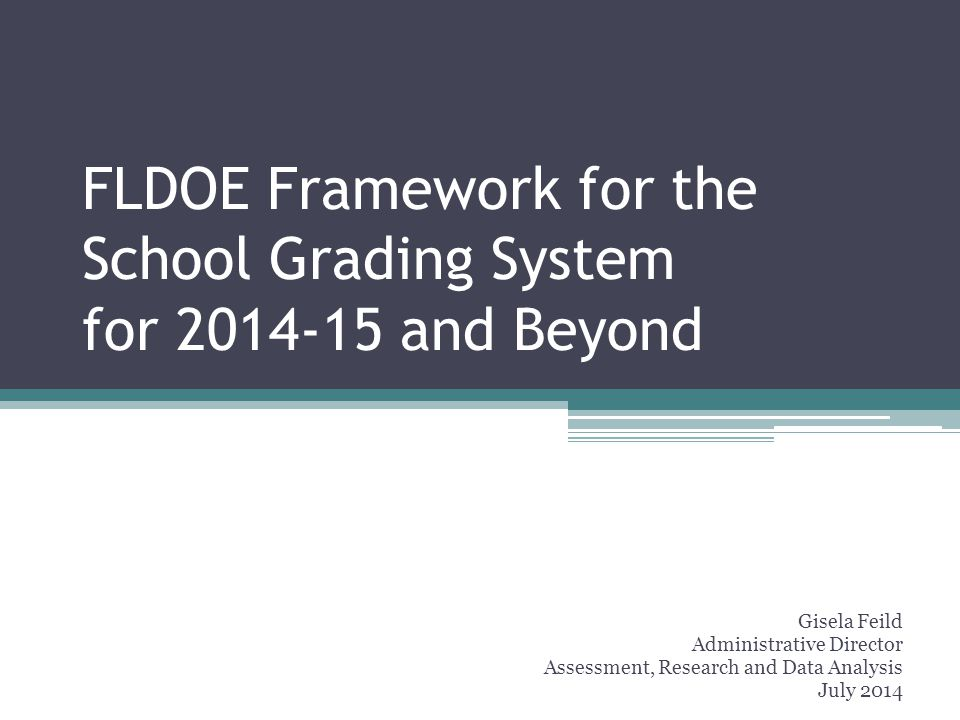 FLDOE Framework for the School Grading System for 2014-15 and Beyond