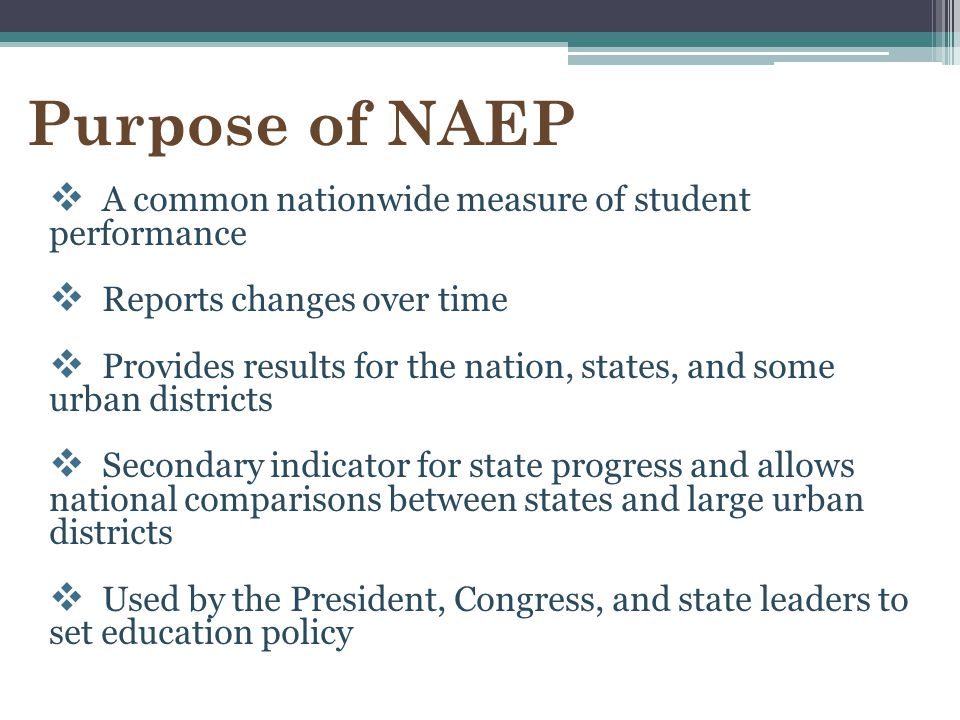 Purpose of NAEP A common nationwide measure of student performance