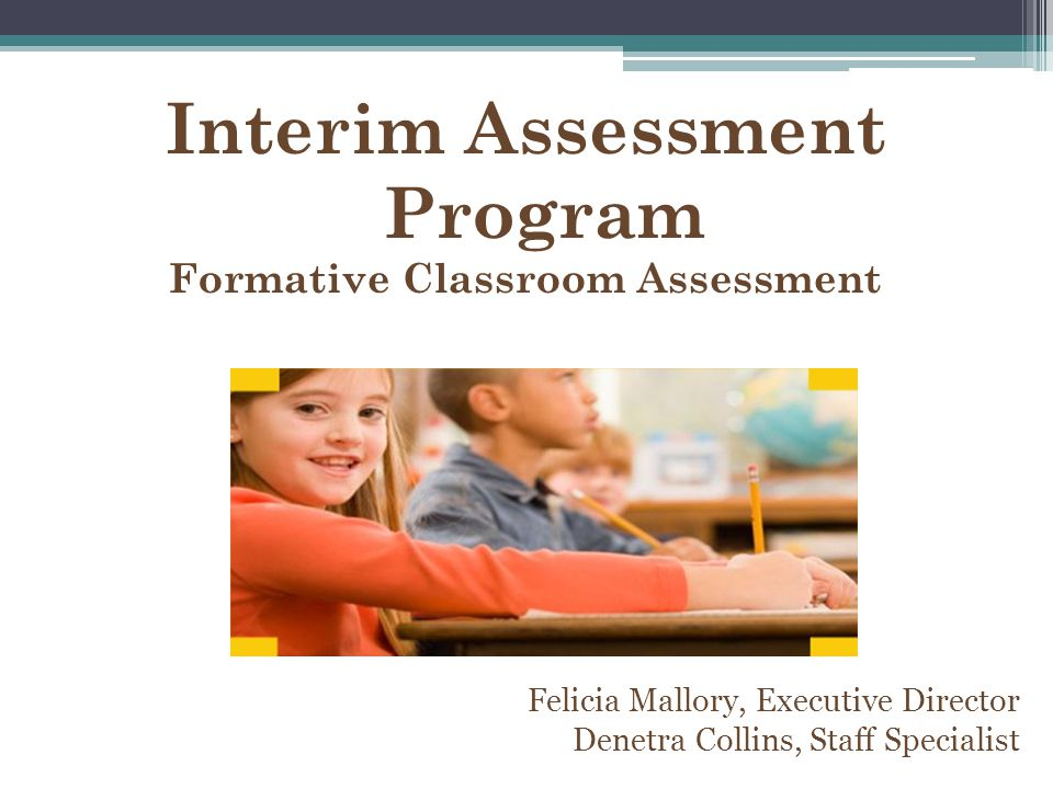 Interim Assessment Program Formative Classroom Assessment
