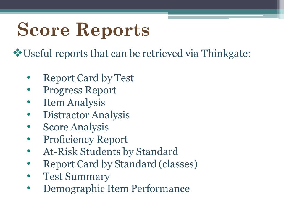 Score Reports Useful reports that can be retrieved via Thinkgate:
