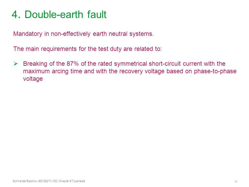4. Double-earth fault Mandatory in non-effectively earth neutral systems. The main requirements for the test duty are related to: