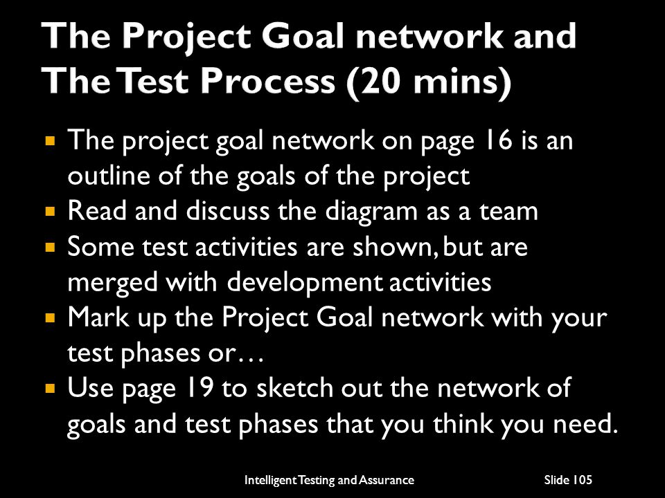 The Project Goal network and The Test Process (20 mins)