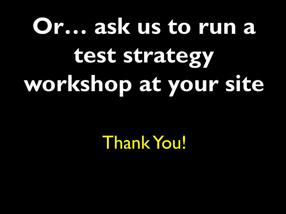 Or… ask us to run a test strategy workshop at your site