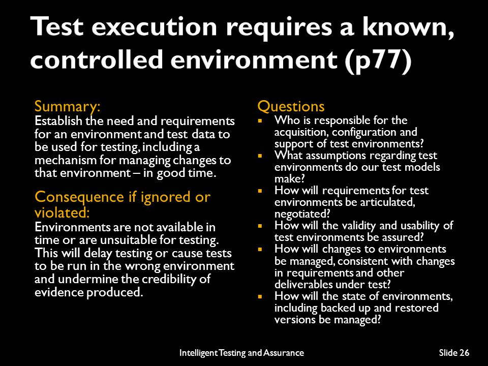 Test execution requires a known, controlled environment (p77)