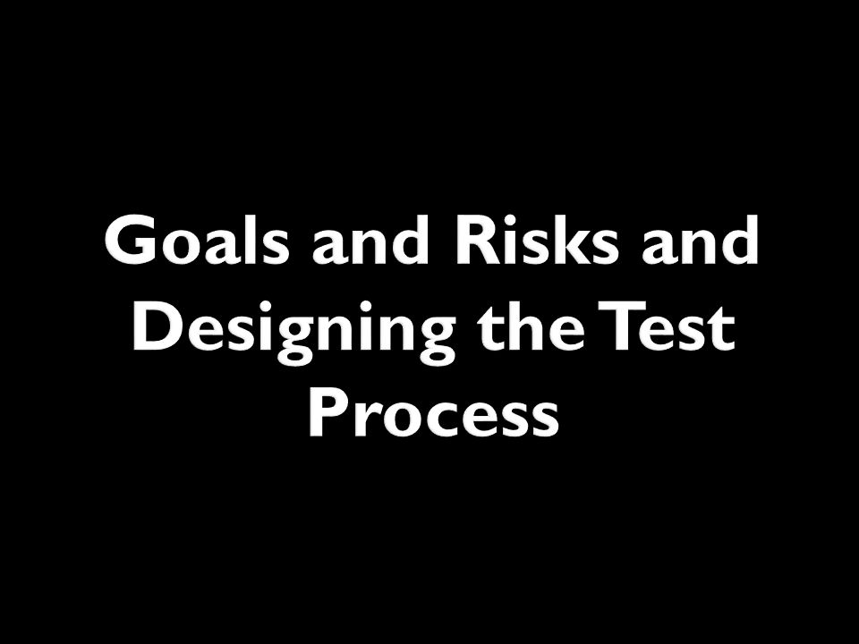 Goals and Risks and Designing the Test Process
