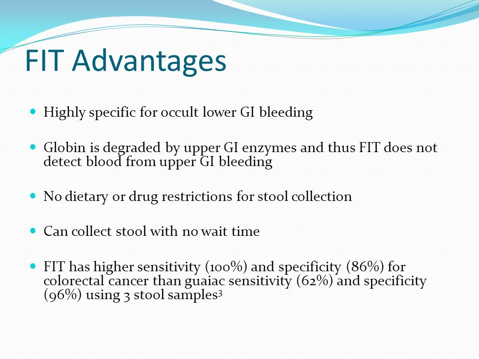 FIT Advantages Highly specific for occult lower GI bleeding