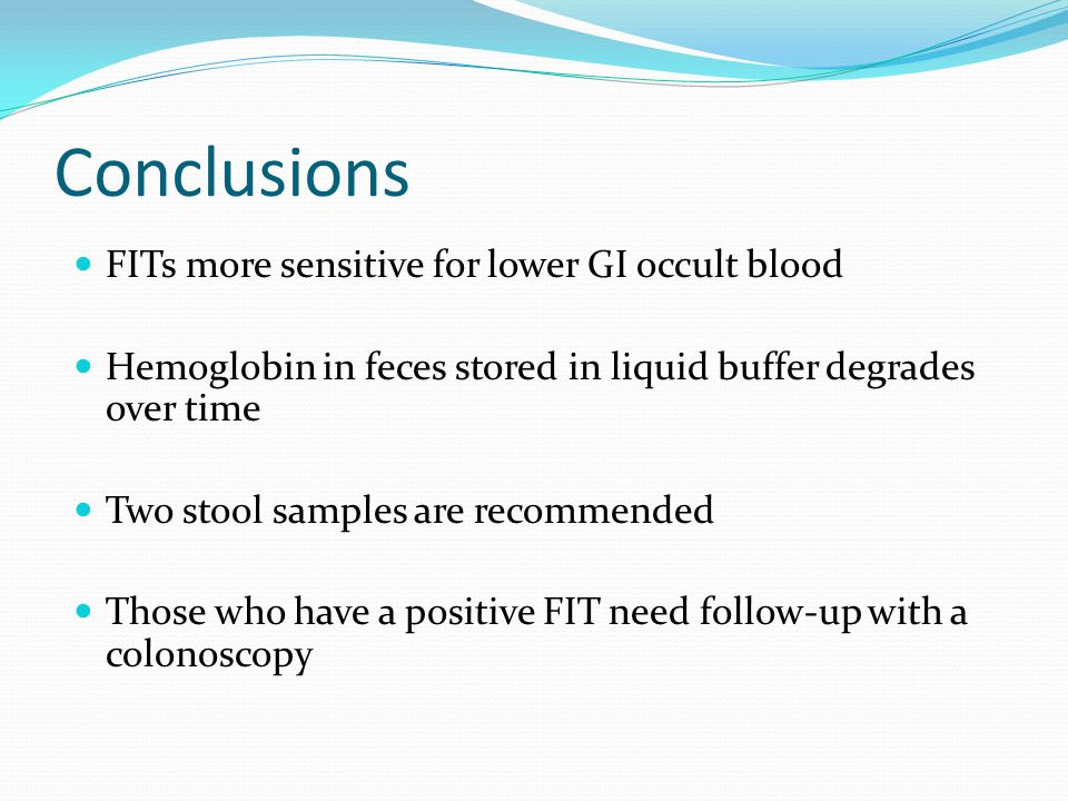 Conclusions FITs more sensitive for lower GI occult blood