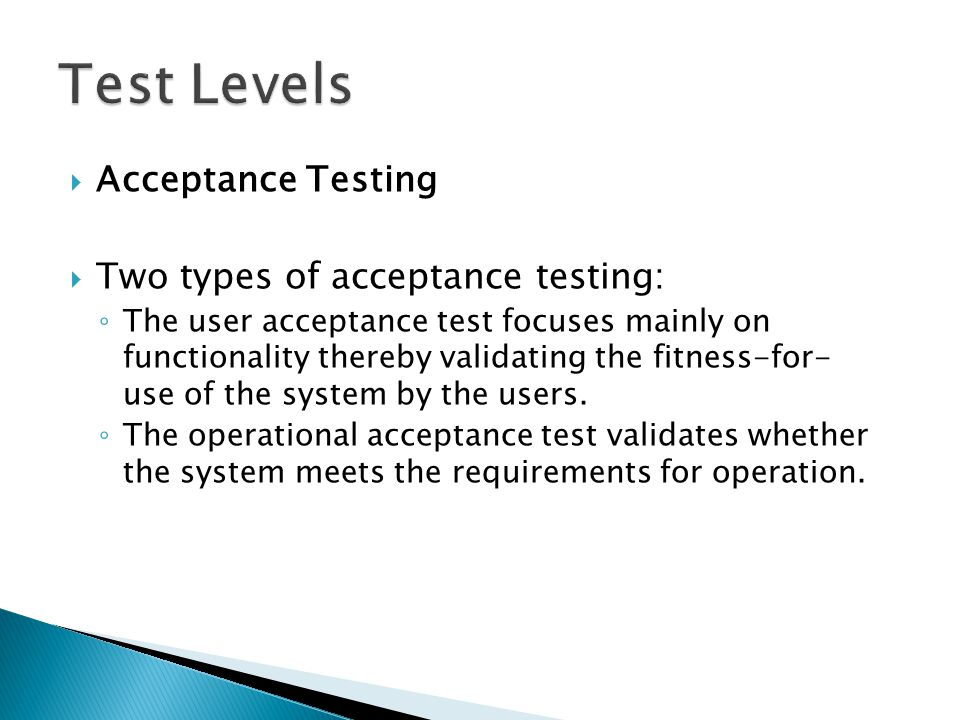 Test Levels Acceptance Testing Two types of acceptance testing: