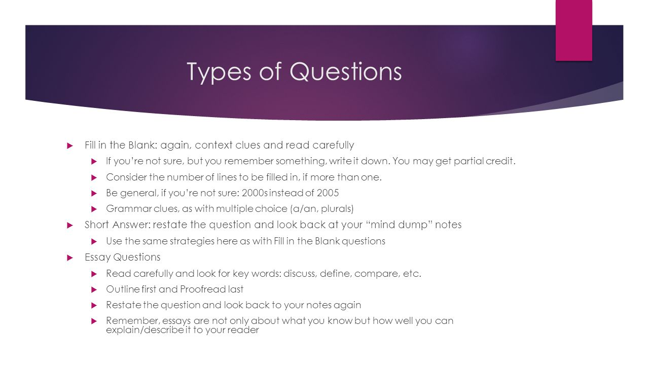 Types of Questions Fill in the Blank: again, context clues and read carefully.