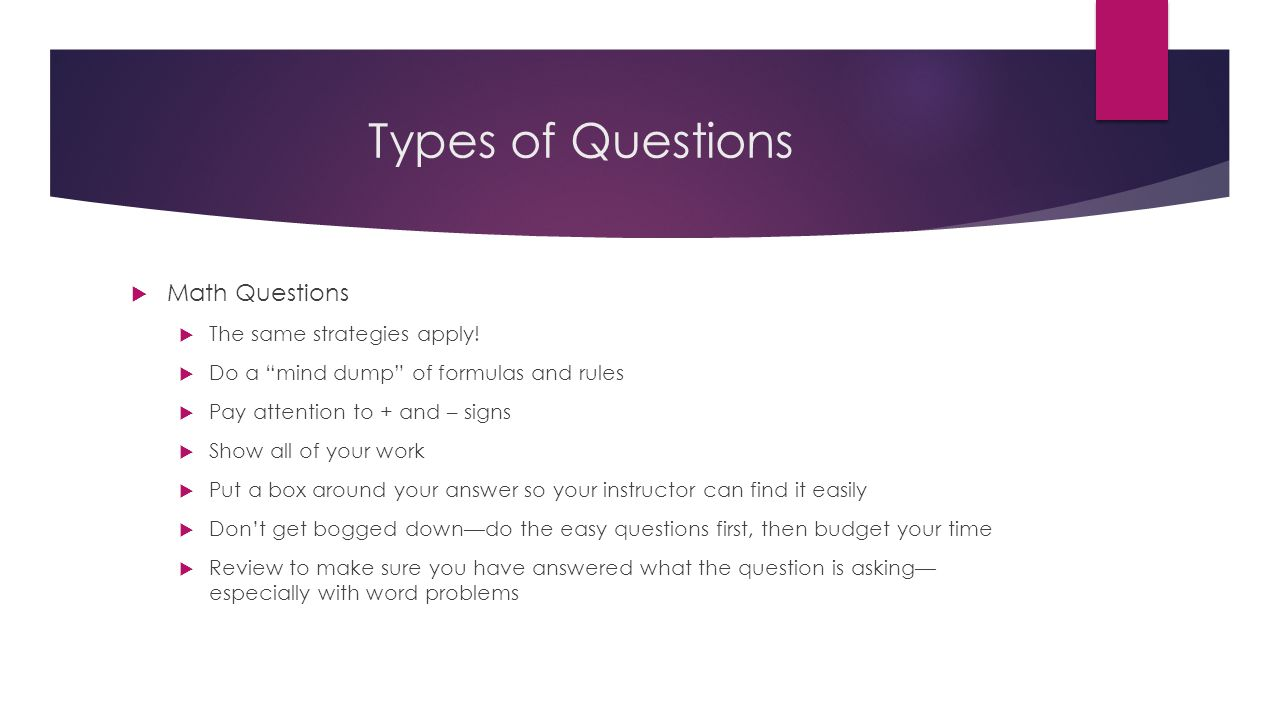 Types of Questions Math Questions The same strategies apply!
