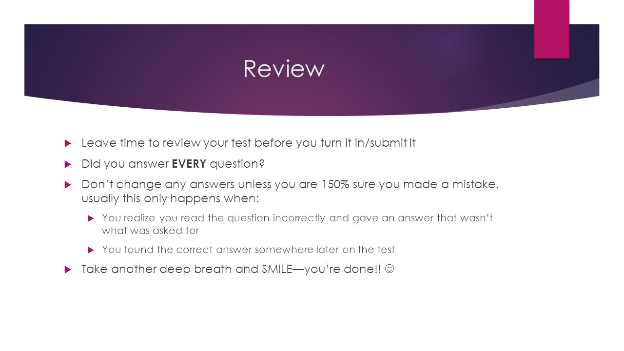 Review Leave time to review your test before you turn it in/submit it