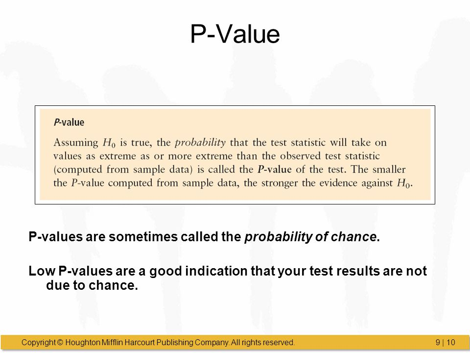 P-Value P-values are sometimes called the probability of chance.