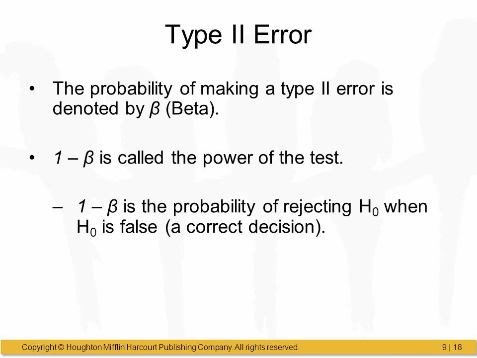 Type II Error The probability of making a type II error is denoted by β (Beta). 1 – β is called the power of the test.