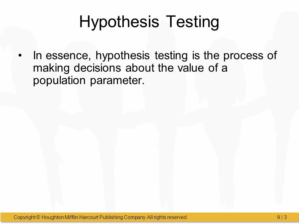 Hypothesis Testing In essence, hypothesis testing is the process of making decisions about the value of a population parameter.