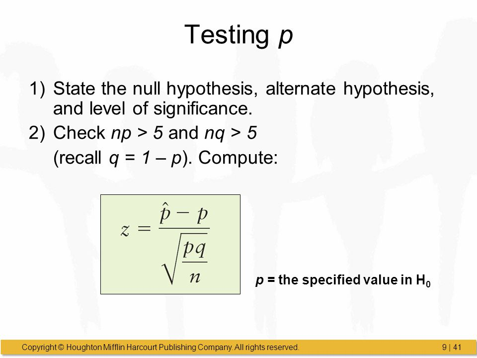 Testing p State the null hypothesis, alternate hypothesis, and level of significance. Check np > 5 and nq > 5.