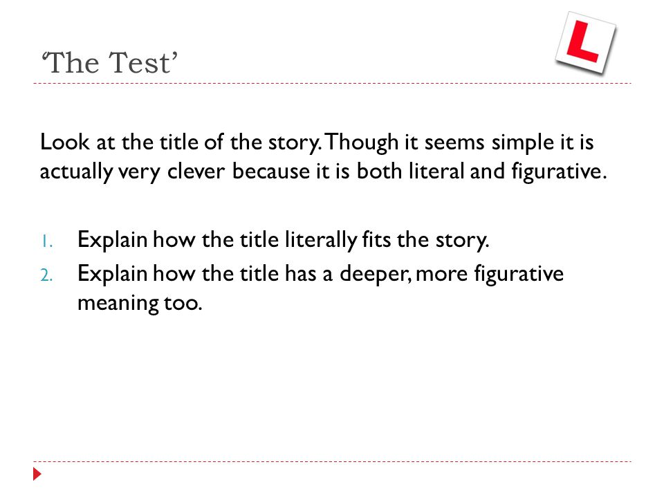 'The Test' Look at the title of the story. Though it seems simple it is actually very clever because it is both literal and figurative.