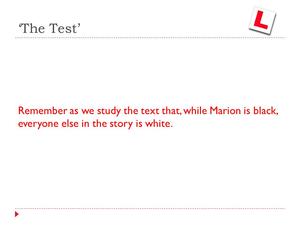 'The Test' Remember as we study the text that, while Marion is black, everyone else in the story is white.