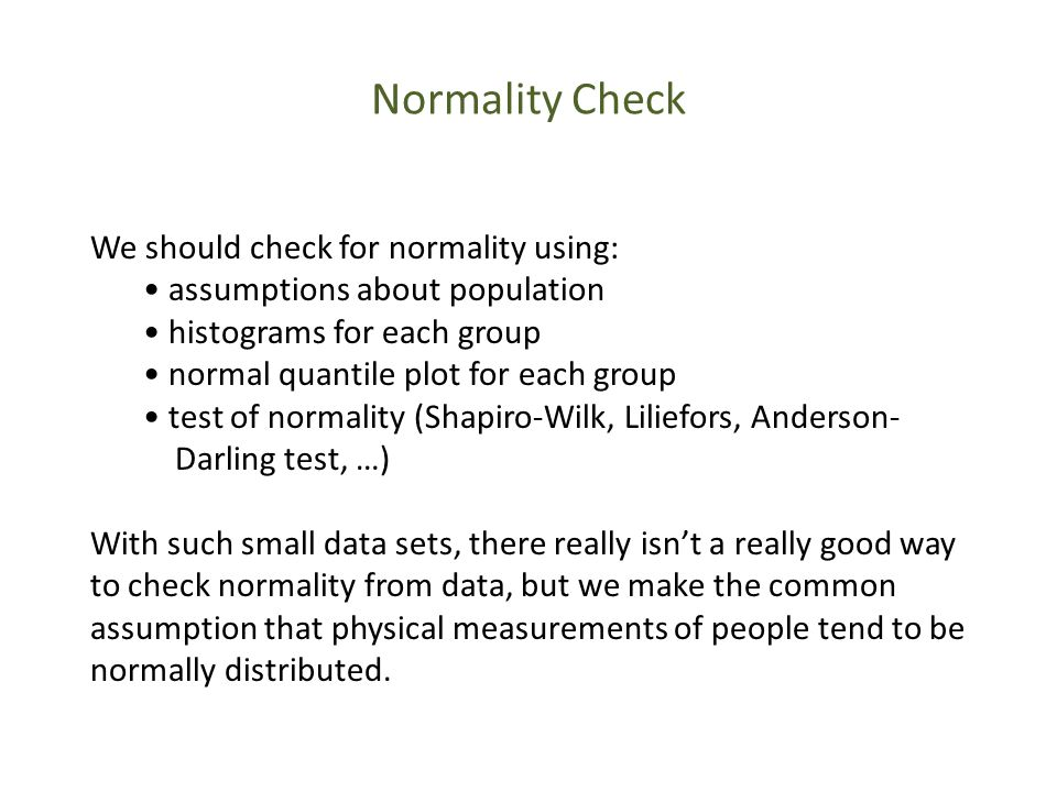 Normality Check We should check for normality using: