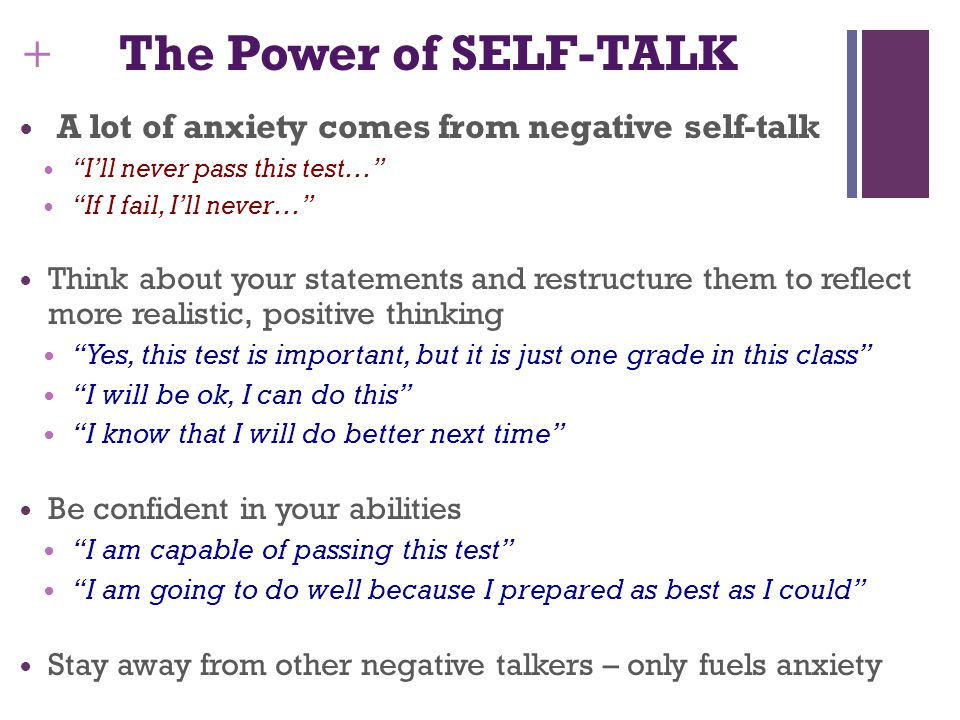 The Power of SELF-TALK A lot of anxiety comes from negative self-talk