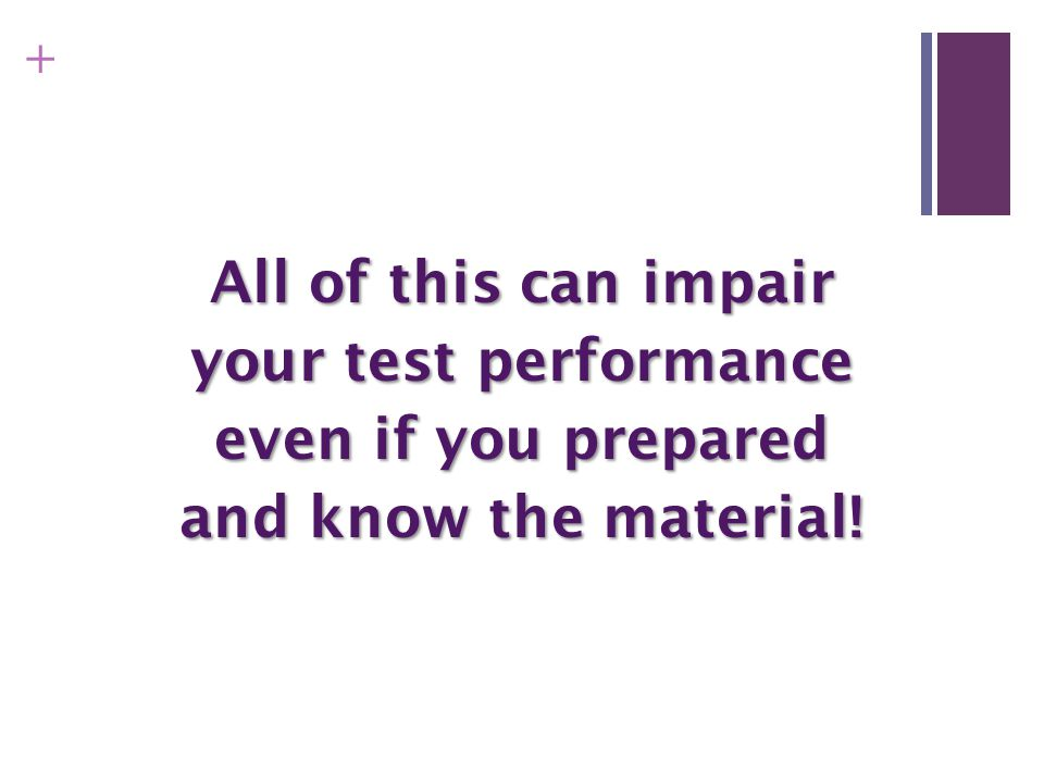 All of this can impair your test performance even if you prepared and know the material!