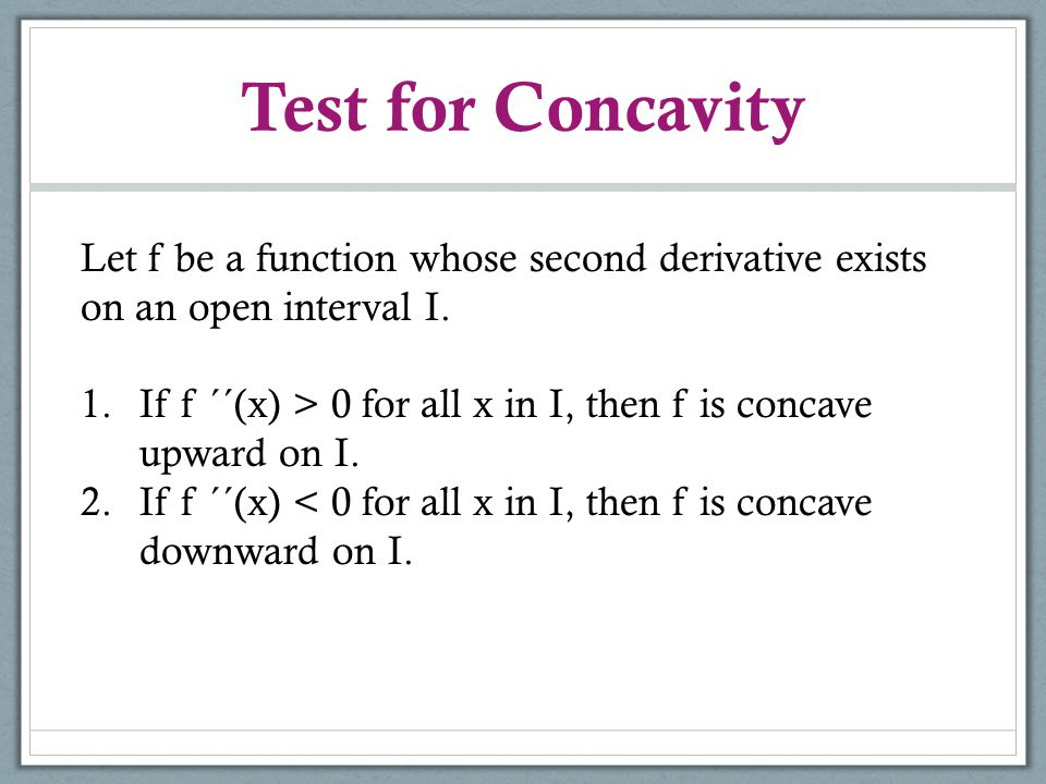 Test for Concavity Let f be a function whose second derivative exists on an open interval I.