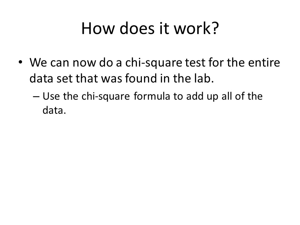 How does it work We can now do a chi-square test for the entire data set that was found in the lab.