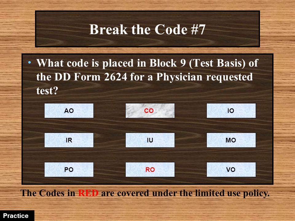 Break the Code #7 What code is placed in Block 9 (Test Basis) of the DD Form 2624 for a Physician requested test