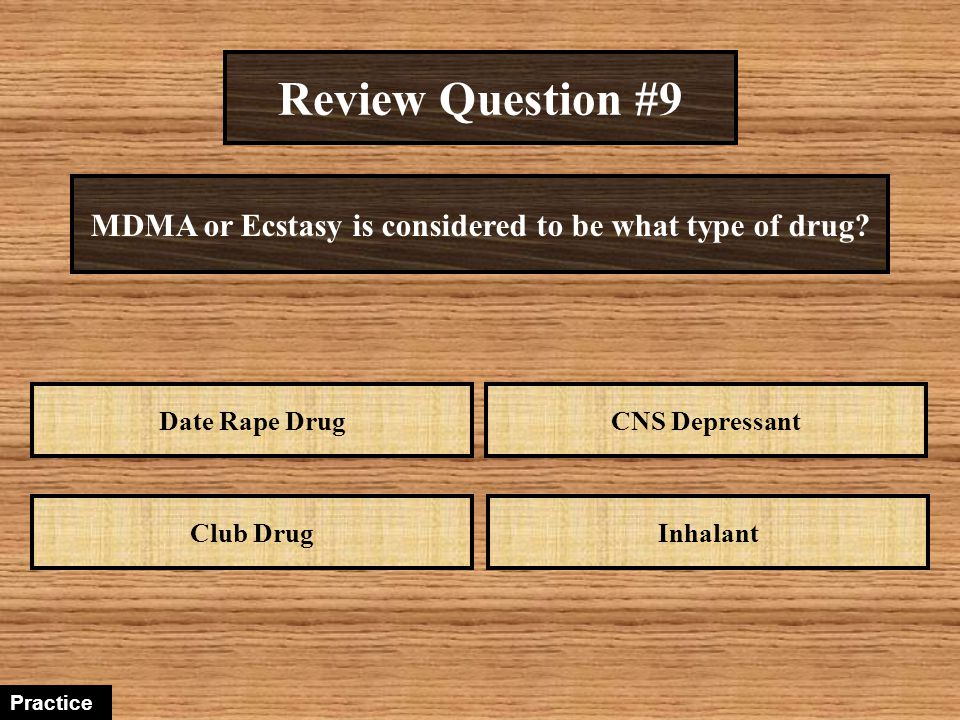 Review Question #9 MDMA or Ecstasy is considered to be what type of drug Date Rape Drug. CNS Depressant.