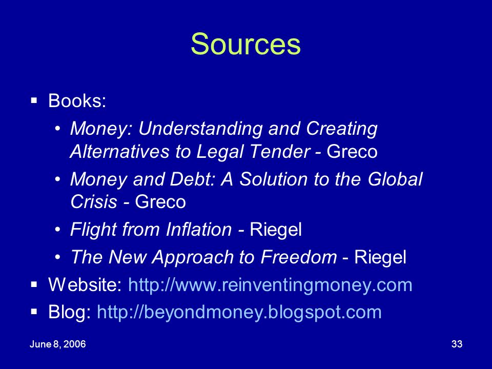 Sources Books: Money: Understanding and Creating Alternatives to Legal Tender - Greco. Money and Debt: A Solution to the Global Crisis - Greco.