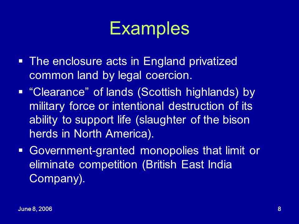Examples The enclosure acts in England privatized common land by legal coercion.