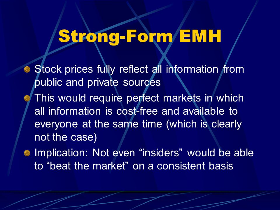 Strong-Form EMH Stock prices fully reflect all information from public and private sources.