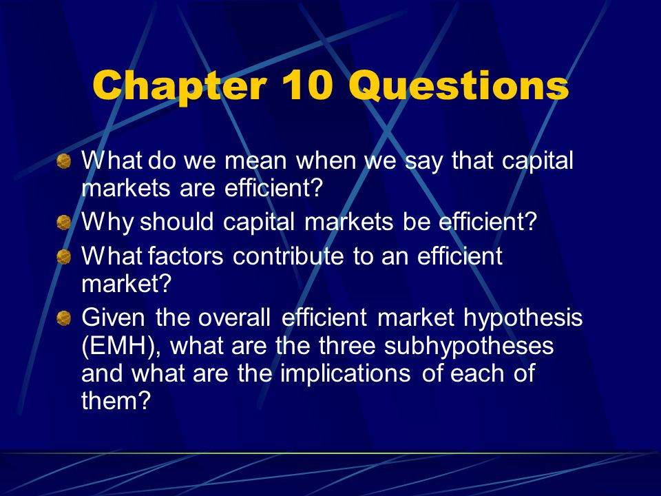Chapter 10 Questions What do we mean when we say that capital markets are efficient Why should capital markets be efficient