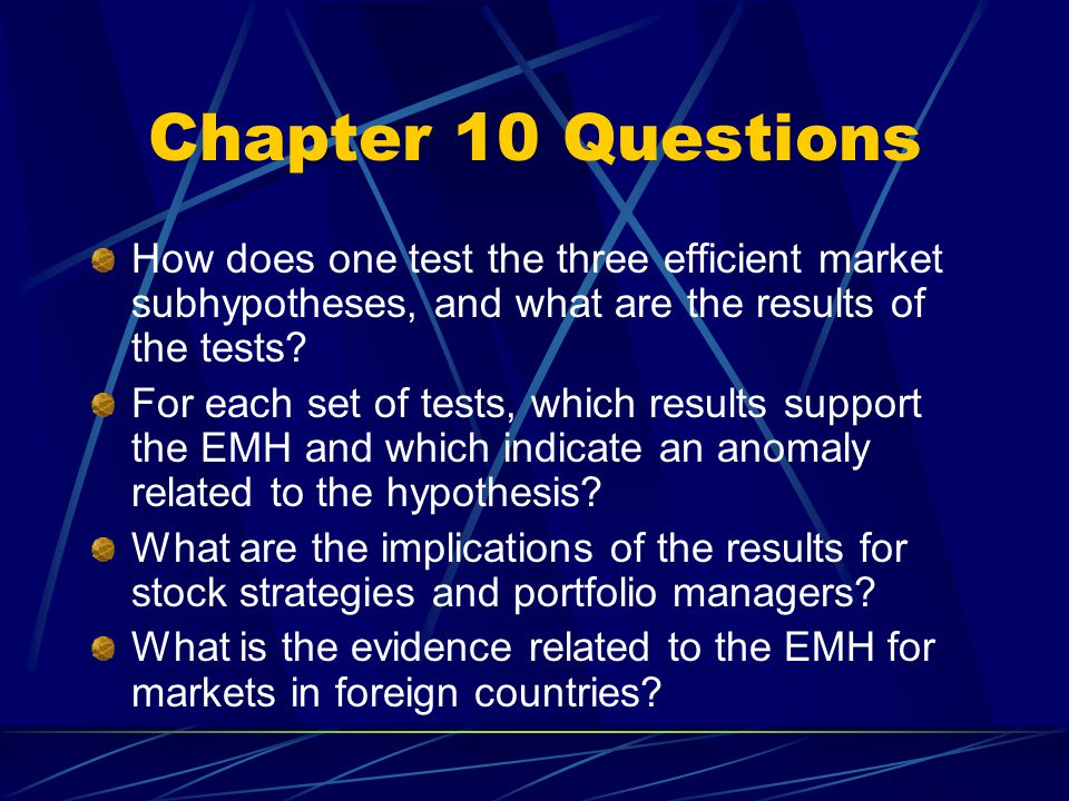 Chapter 10 Questions How does one test the three efficient market subhypotheses, and what are the results of the tests