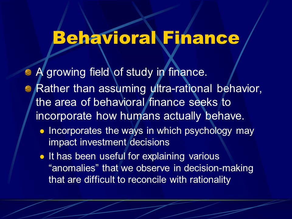 Behavioral Finance A growing field of study in finance.