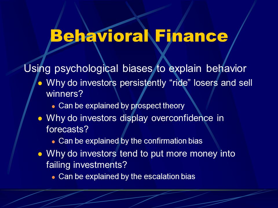 Behavioral Finance Using psychological biases to explain behavior